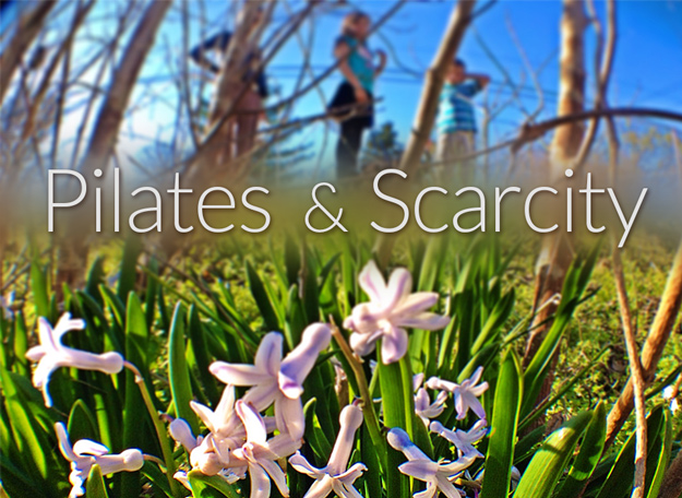 Pilates and Scarcity