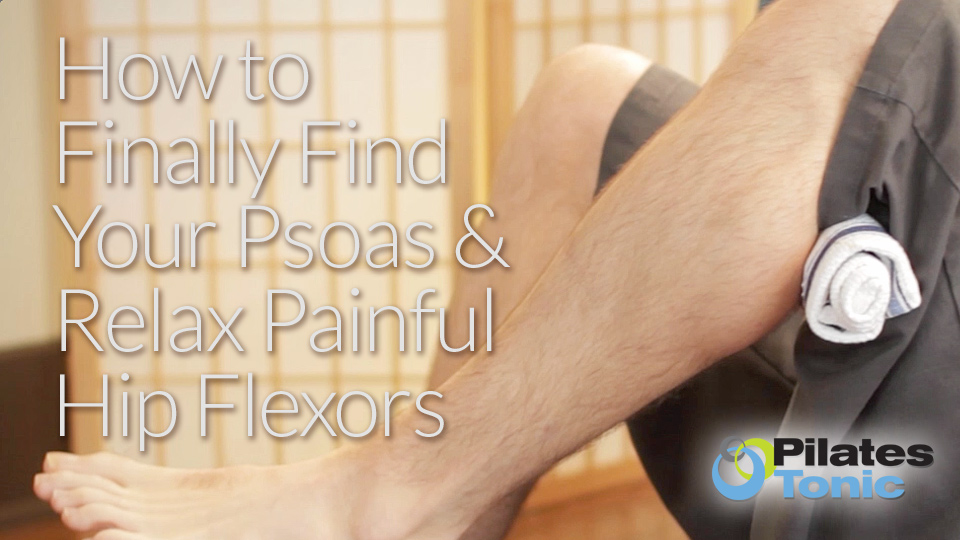 How to Finally Find Your Psoas and Relax Painful Hip Flexors ...