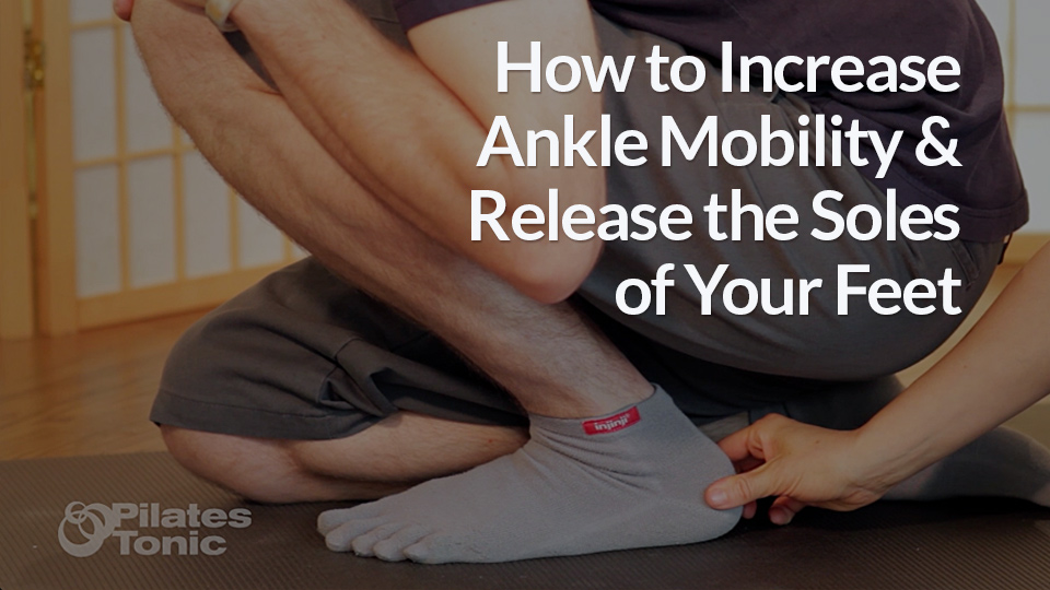 My Favorite Exercise For Increasing Ankle Mobility And Releasing The Soles Of Your Feet Pilates Tonic Chattanooga